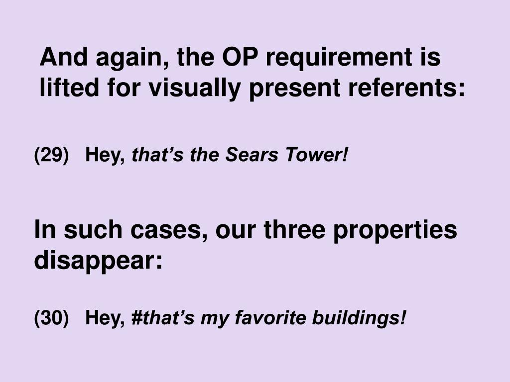 And again, the OP requirement is lifted for visually present referents: