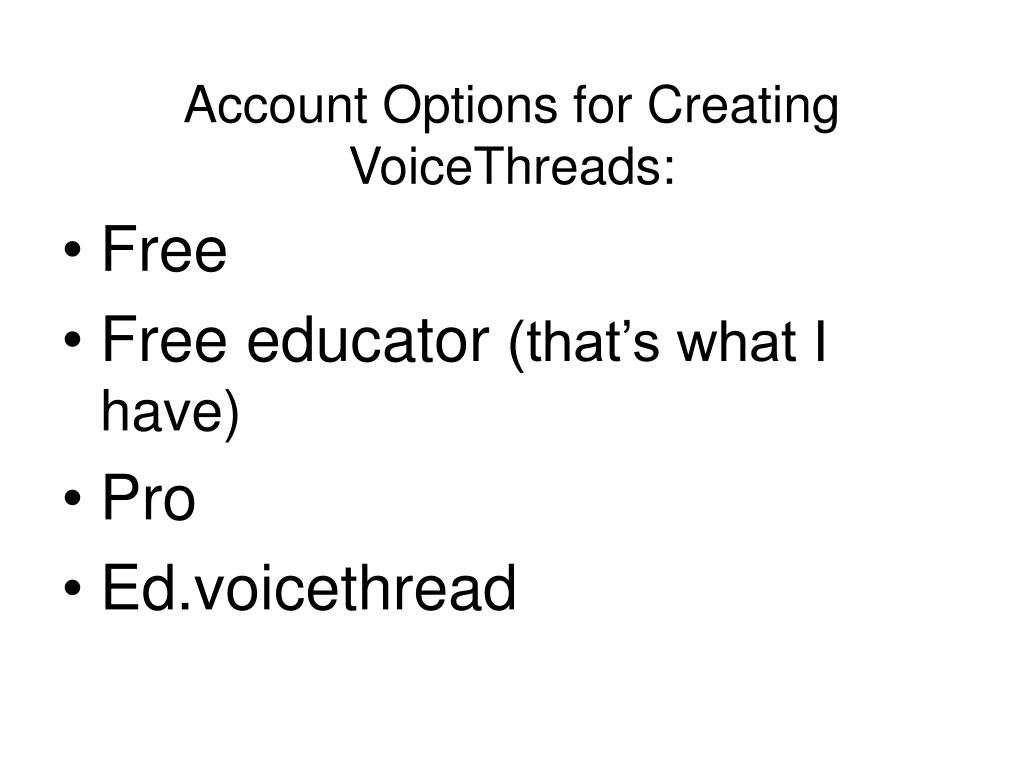 Account Options for Creating VoiceThreads: