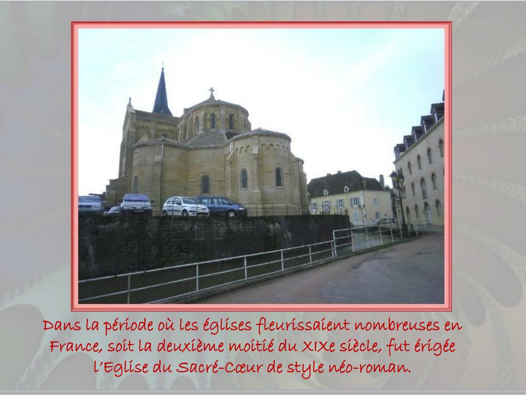 Dans la période où les églises fleurissaient nombreuses en France, soit la deuxième moitié du XIXe siècle, fut érigée l'Eglise du Sacré-Cœur de style néo-roman.