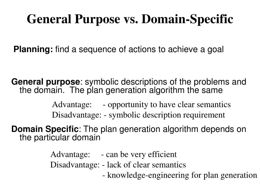 General Purpose vs. Domain-Specific