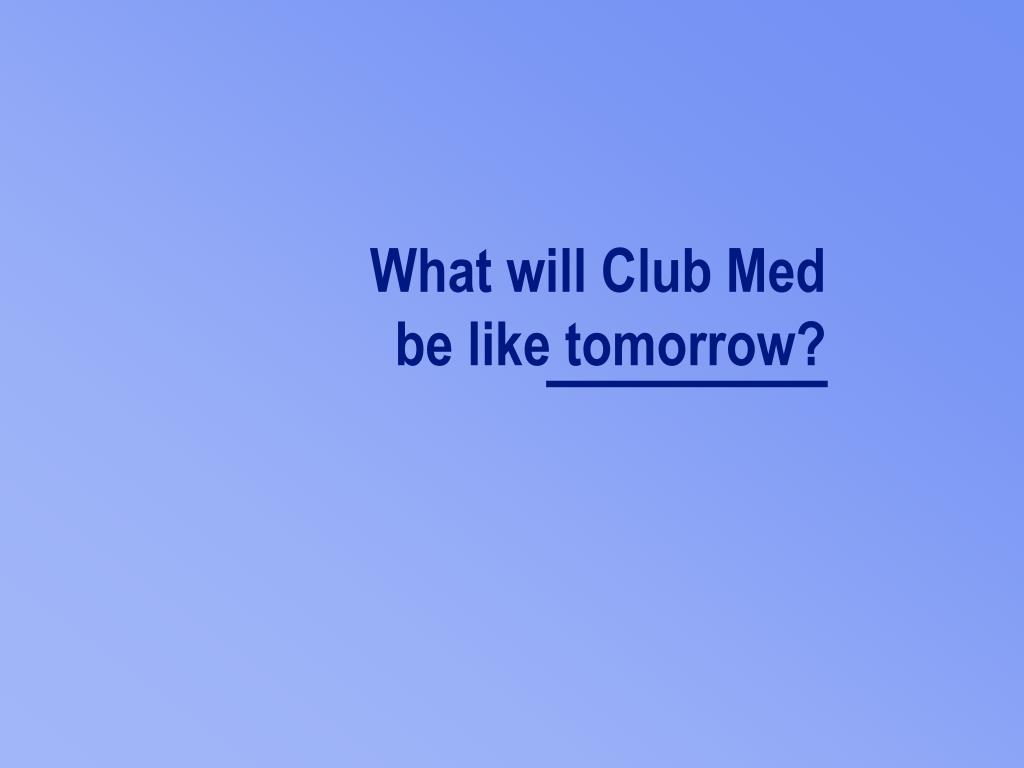 What will Club Med