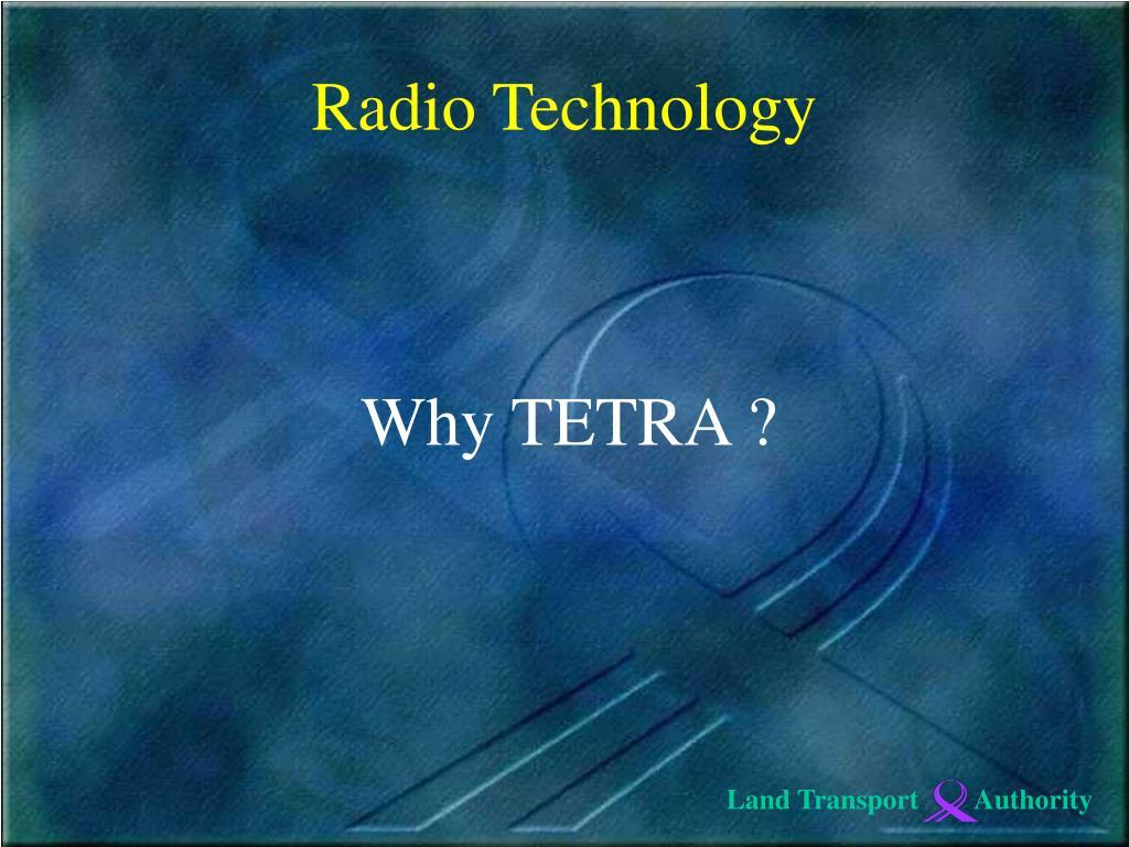 Why TETRA ?
