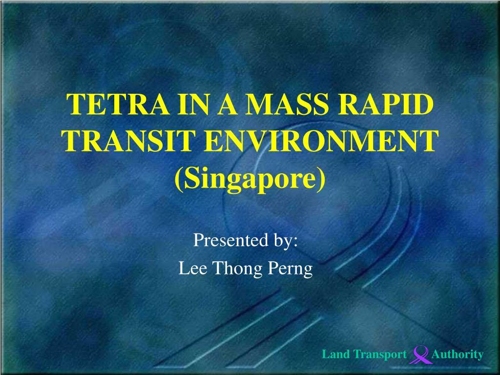 TETRA IN A MASS RAPID TRANSIT ENVIRONMENT