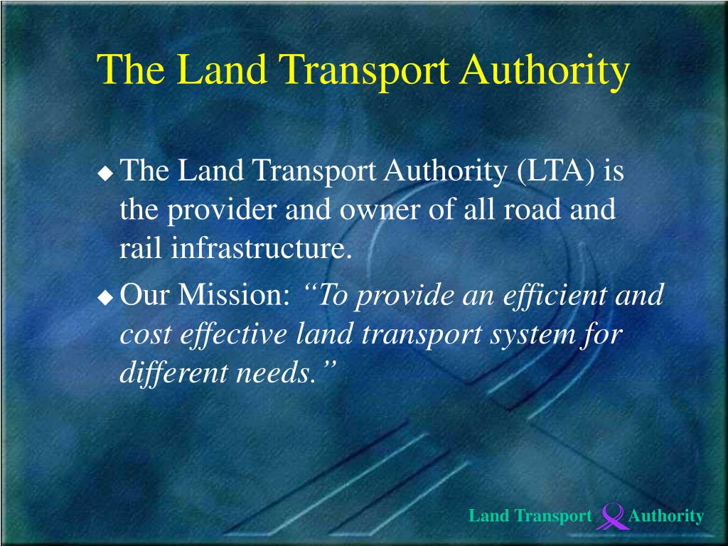 The Land Transport Authority (LTA) is the provider and owner of all road and rail infrastructure.