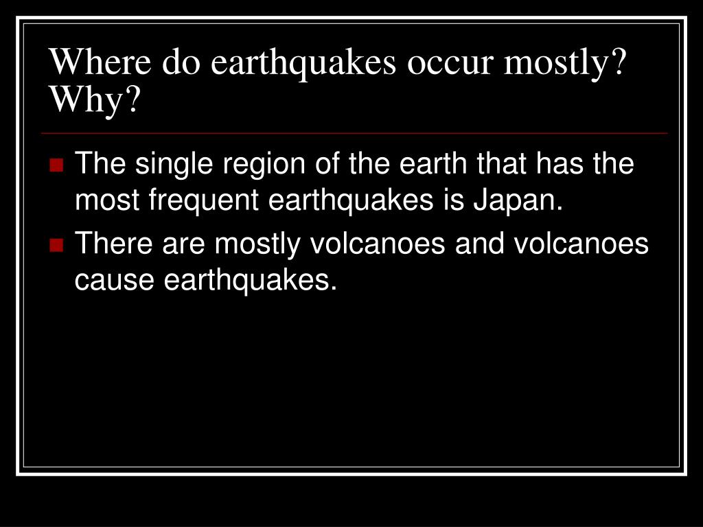Where do earthquakes occur mostly? Why?