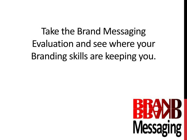 Take the brand messaging evaluation and see where your branding skills are keeping you