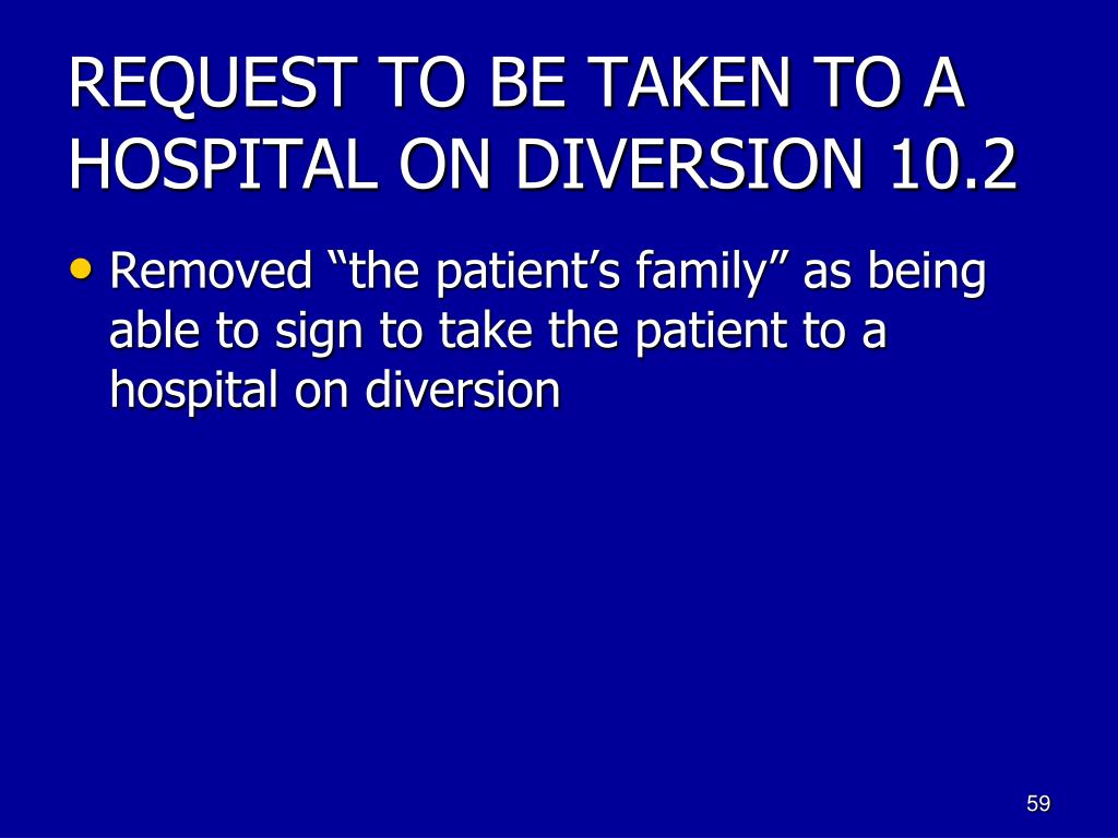 REQUEST TO BE TAKEN TO A HOSPITAL ON DIVERSION 10.2