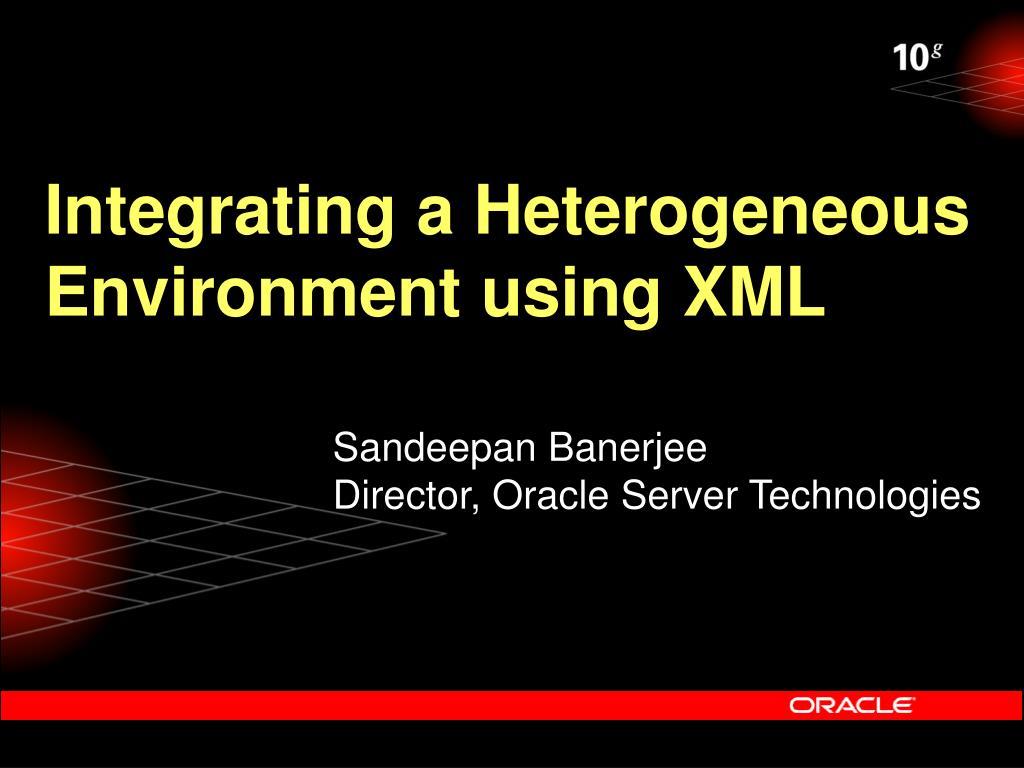 Integrating a Heterogeneous Environment using XML