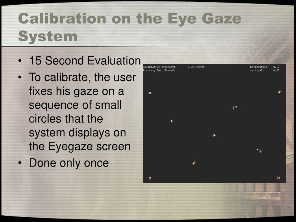 Calibration on the Eye Gaze System