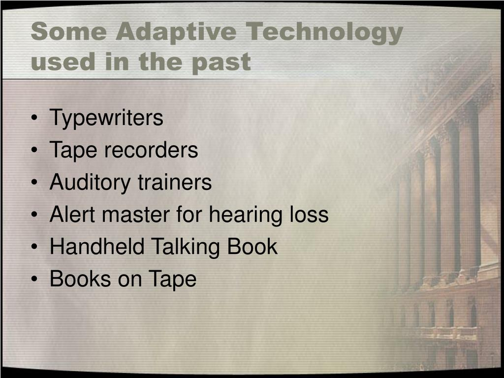 Some Adaptive Technology used in the past