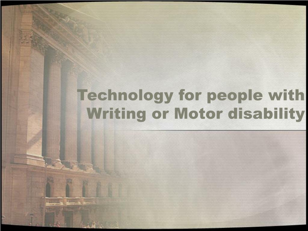 Technology for people with Writing or Motor disability