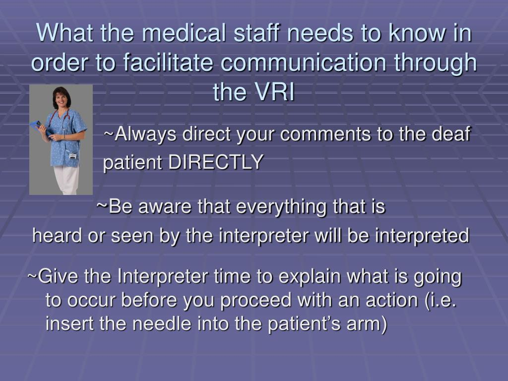 What the medical staff needs to know in order to facilitate communication through the VRI