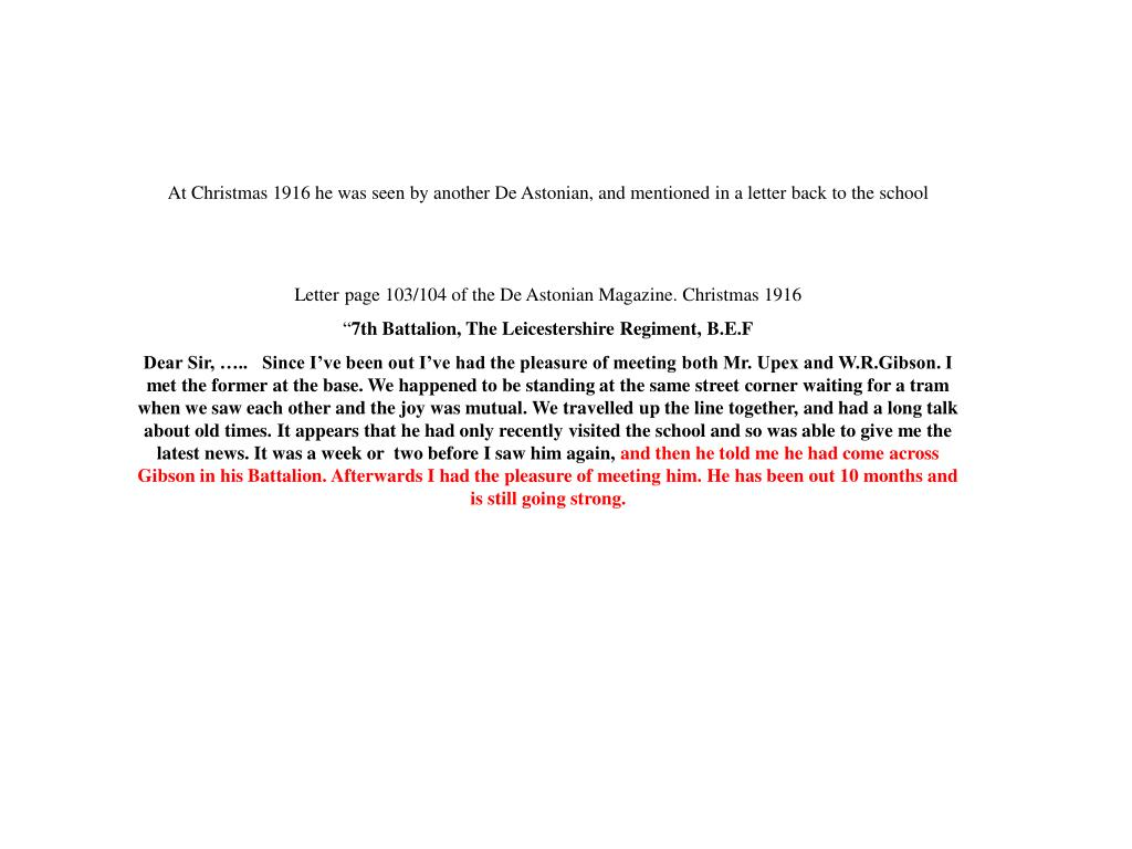 At Christmas 1916 he was seen by another De Astonian, and mentioned in a letter back to the school