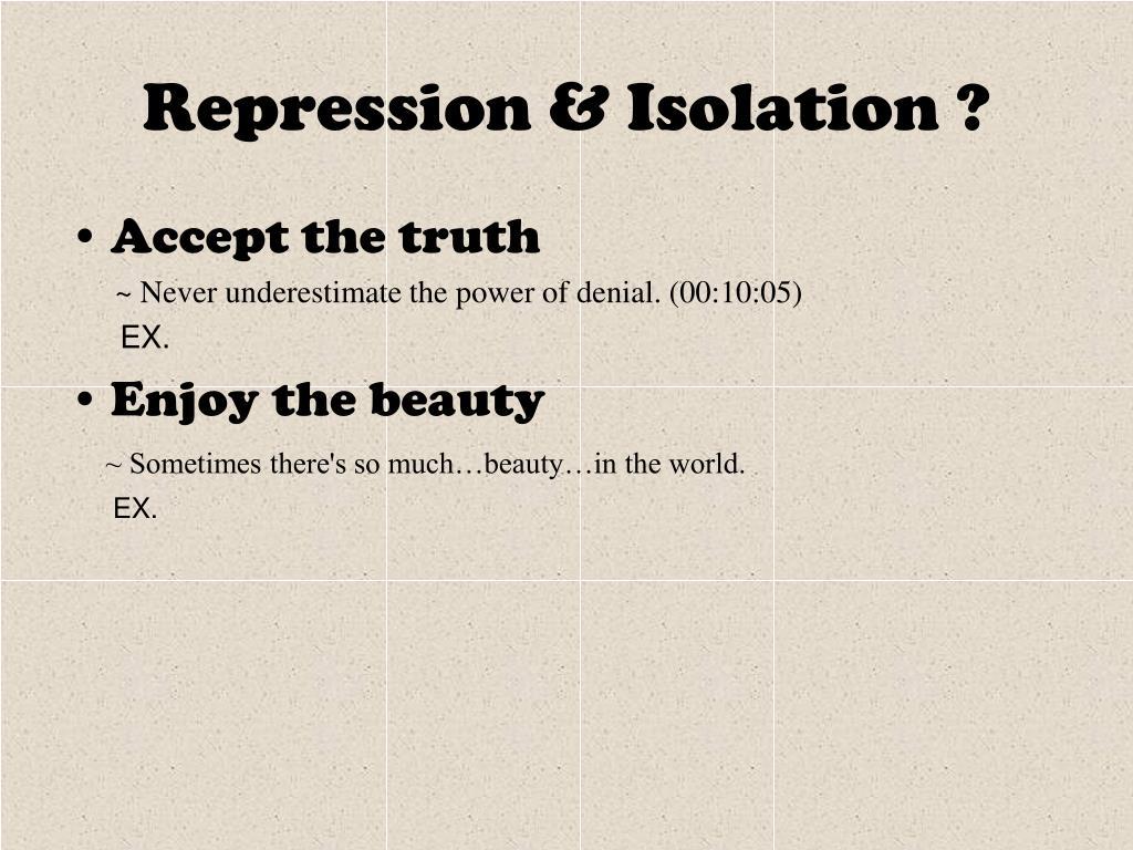 Repression & Isolation ?