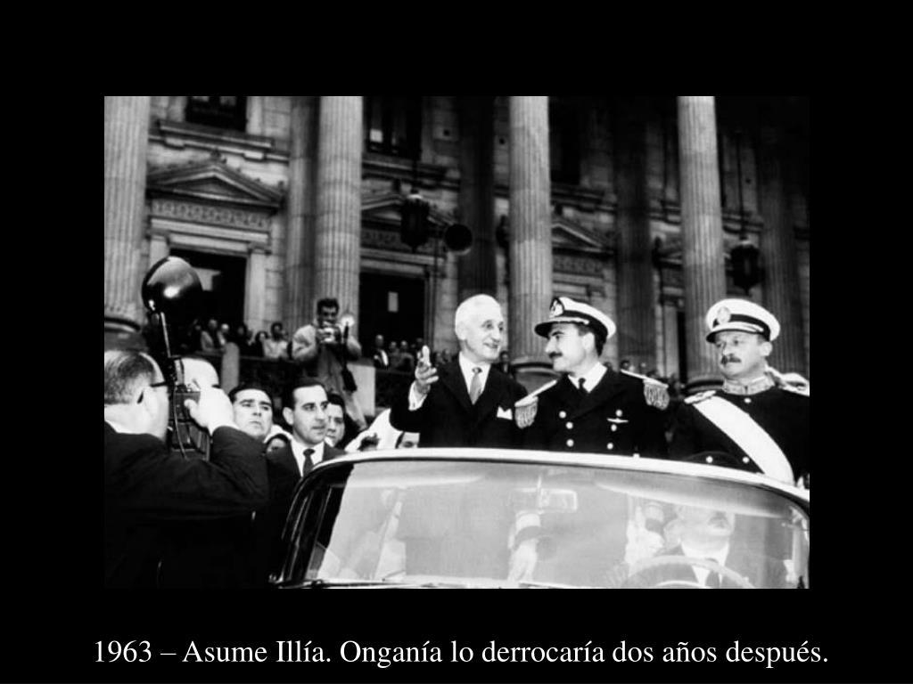 1963 – Asume Illía. Onganía lo derrocaría dos años después.