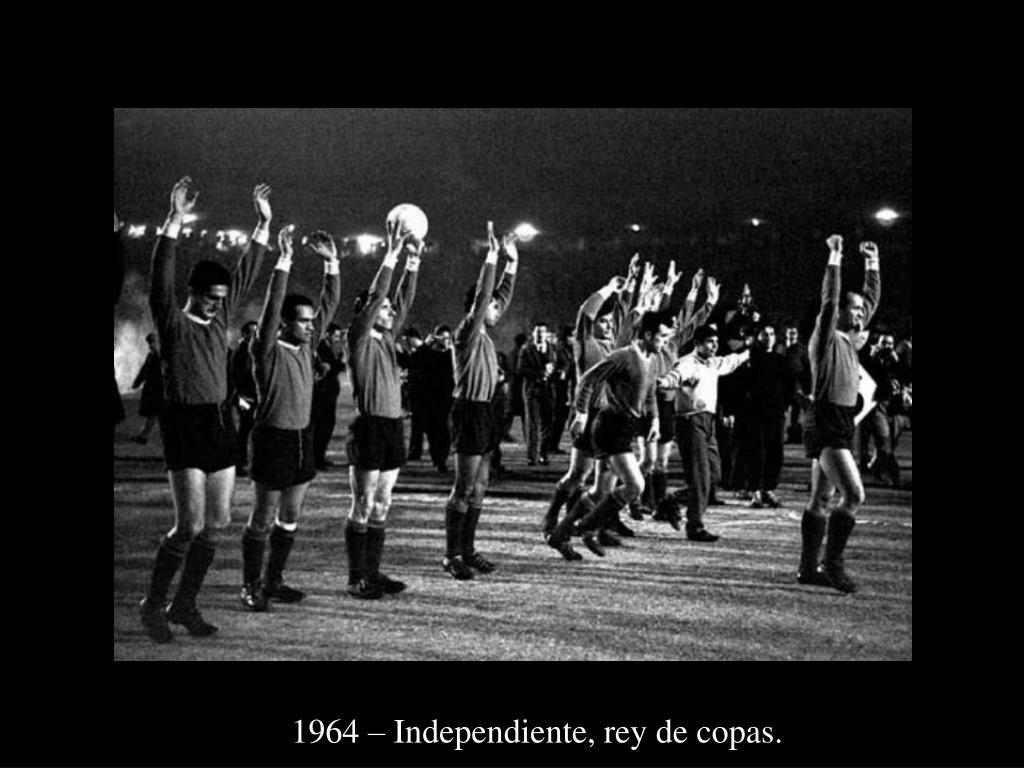 1964 – Independiente, rey de copas.