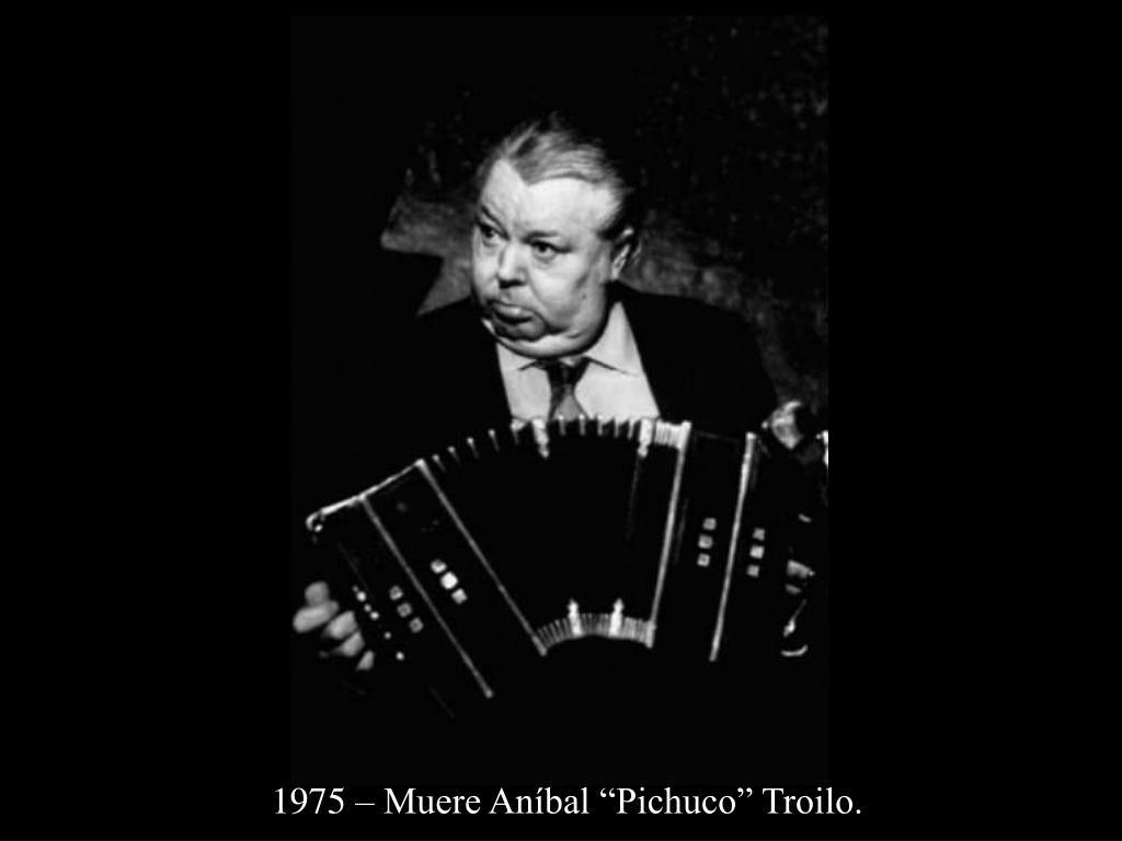 """1975 – Muere Aníbal """"Pichuco"""" Troilo."""