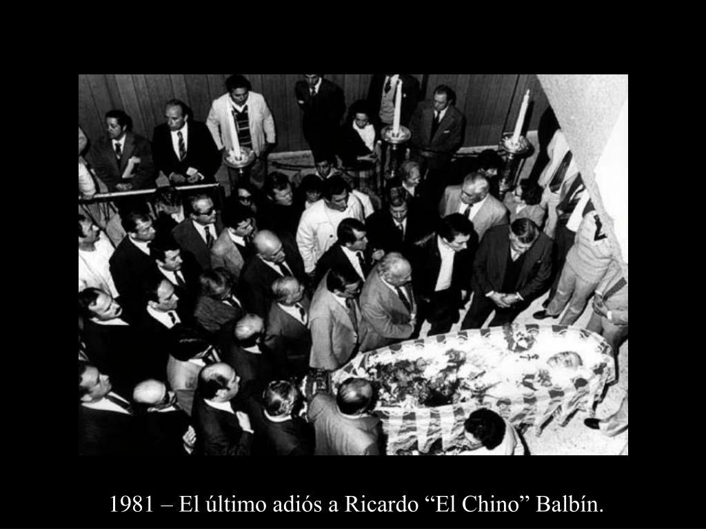 """1981 – El último adiós a Ricardo """"El Chino"""" Balbín."""