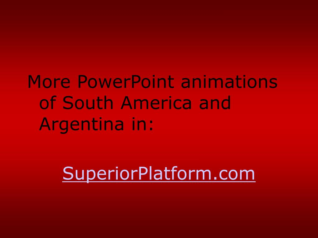 More PowerPoint animations of South America and Argentina in: