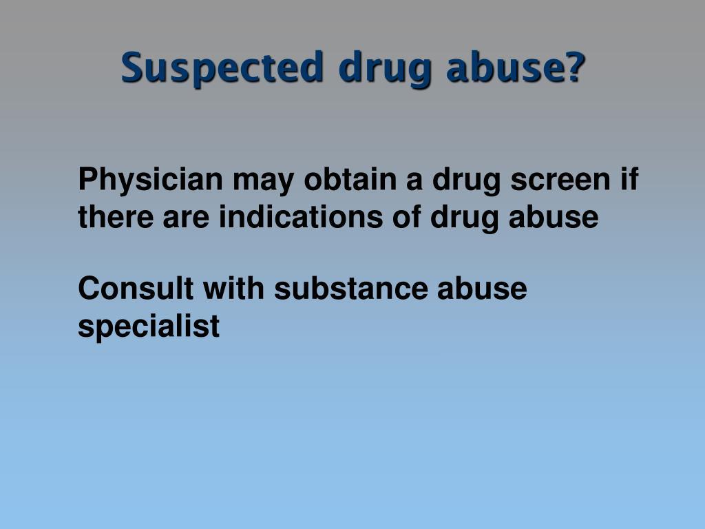 Suspected drug abuse?