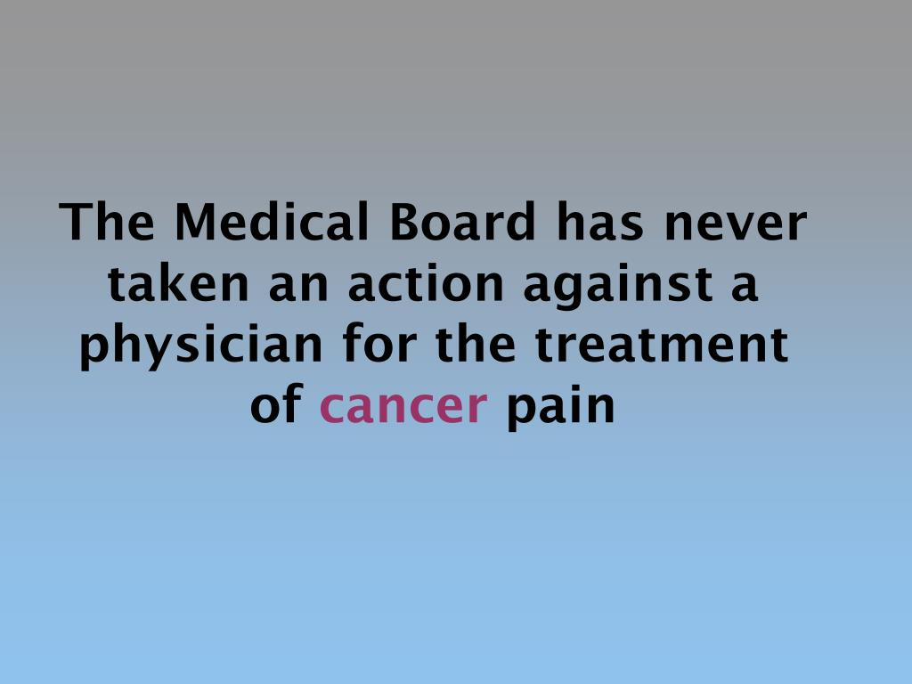 The Medical Board has never taken an action against a physician for the treatment of