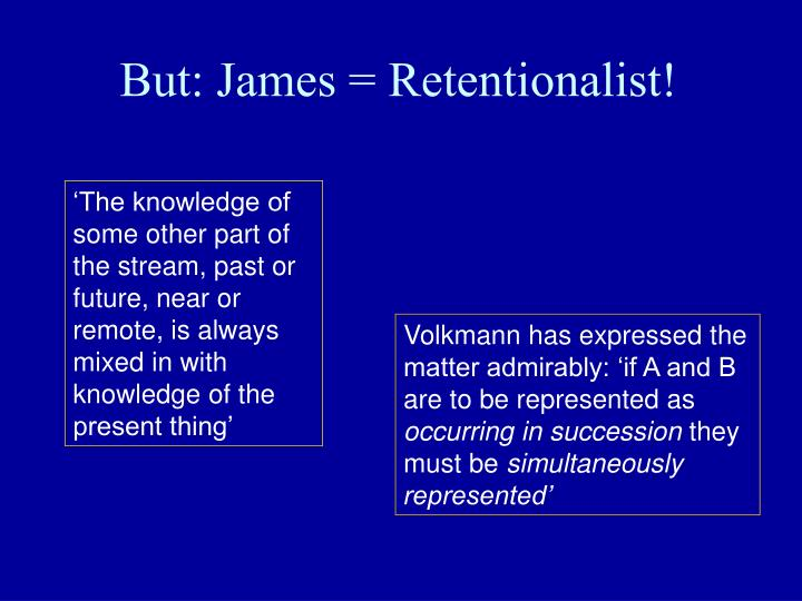 But: James = Retentionalist!