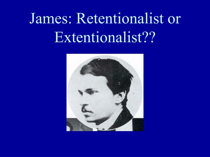 James: Retentionalist or Extentionalist??