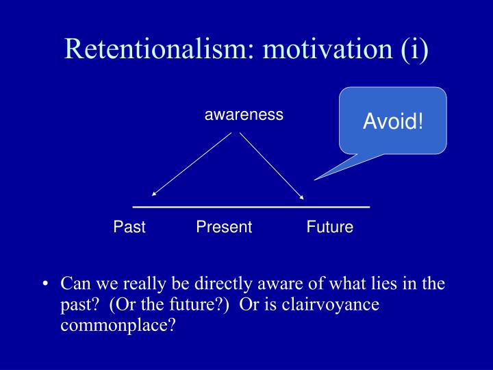 Retentionalism: motivation (i)