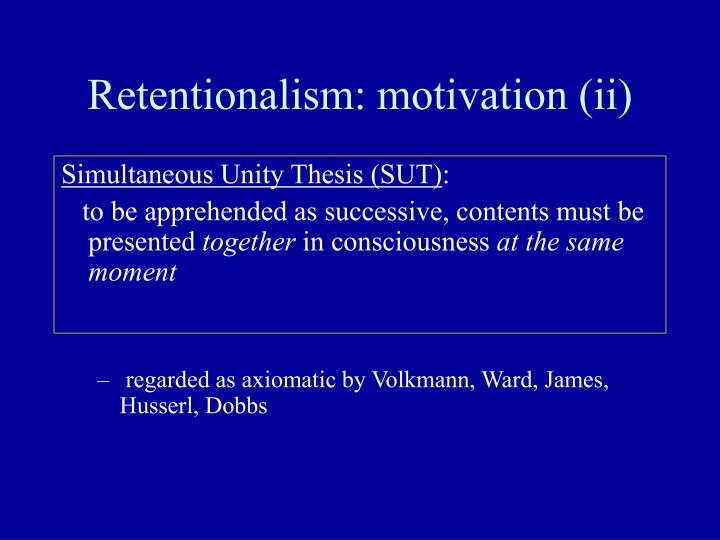 Retentionalism: motivation (ii)