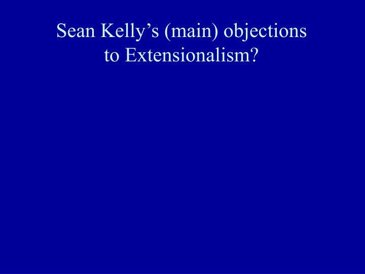 Sean Kelly's (main) objections