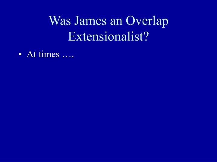 Was James an Overlap Extensionalist?