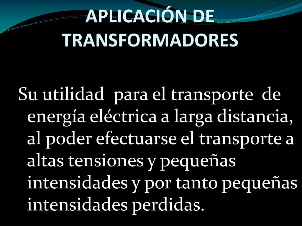 APLICACIÓN DE TRANSFORMADORES