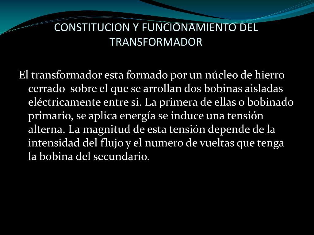 CONSTITUCION Y FUNCIONAMIENTO DEL TRANSFORMADOR