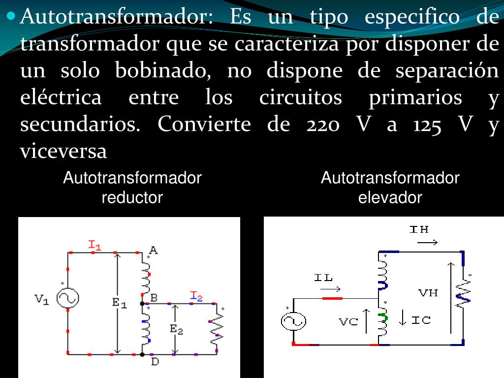 Autotransformador: Es un tipo especifico de transformador que se caracteriza por disponer de un solo bobinado, no dispone de separación eléctrica entre los circuitos primarios y secundarios. Convierte de 220 V a 125 V y viceversa