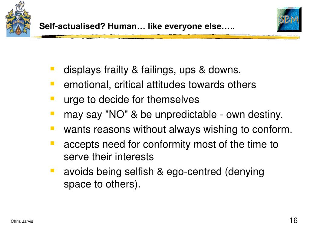 Self-actualised? Human… like everyone else…..