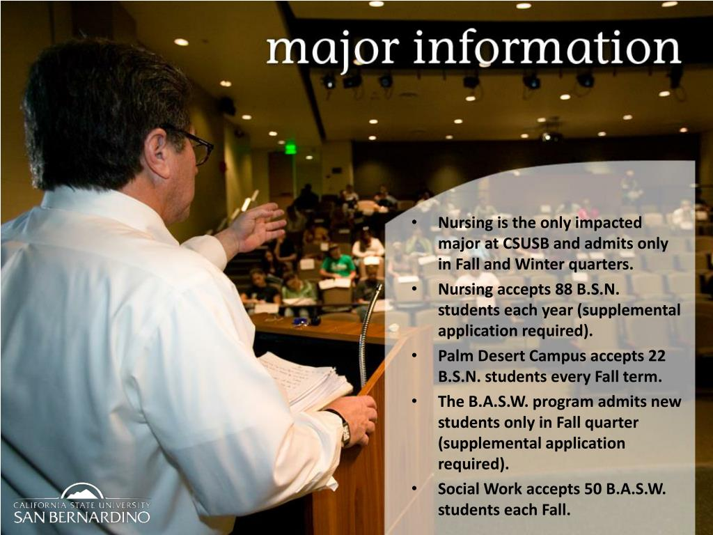 Nursing is the only impacted major at CSUSB and admits only in Fall and Winter quarters.
