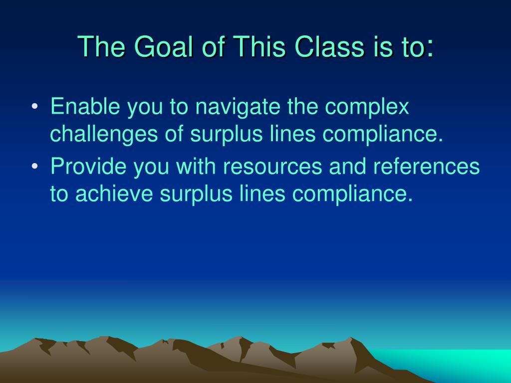 The Goal of This Class is to