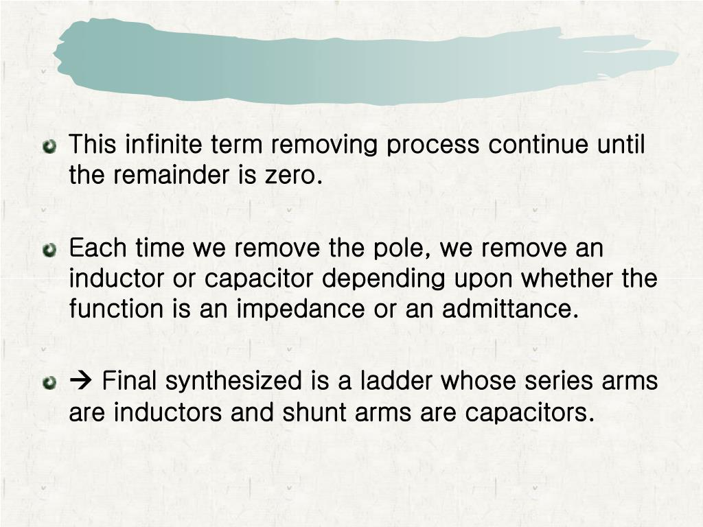 This infinite term removing process continue until the remainder is zero.