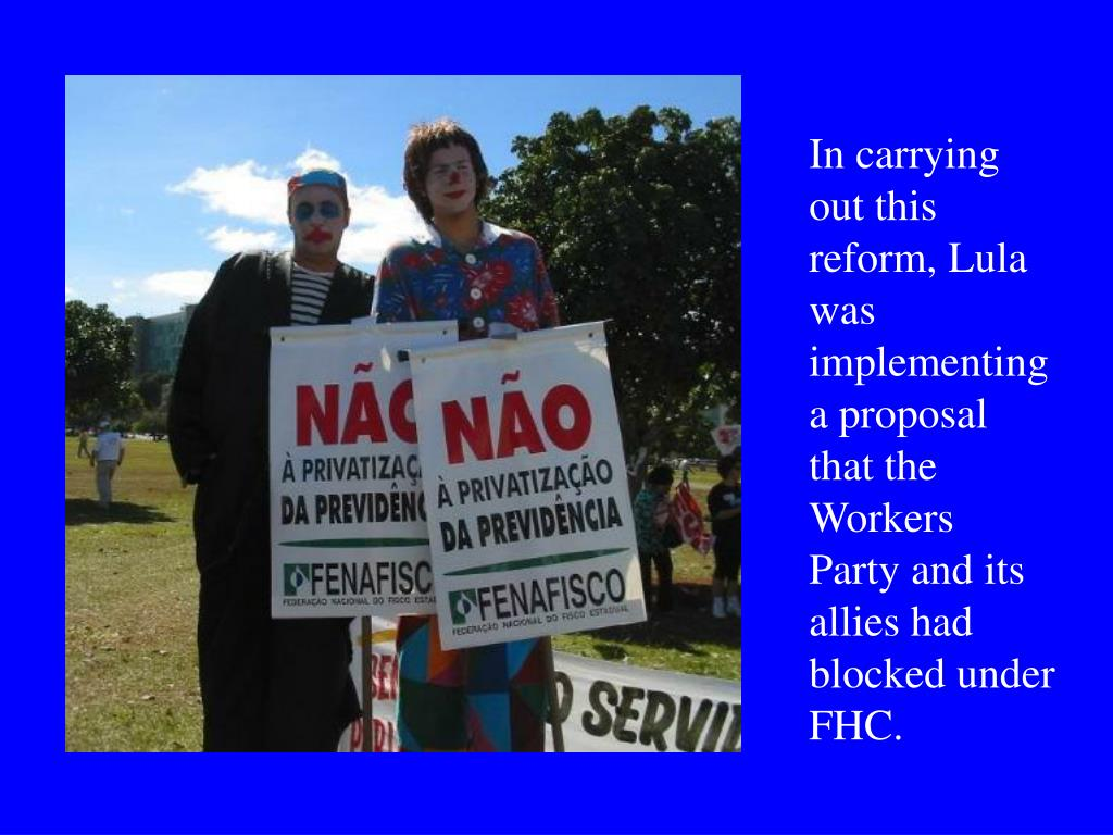 In carrying out this reform, Lula was implementing a proposal that the Workers Party and its allies had blocked under FHC.