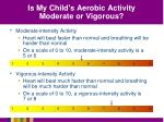 is my child s aerobic activity moderate or vigorous