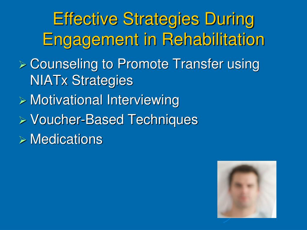 Effective Strategies During Engagement in Rehabilitation