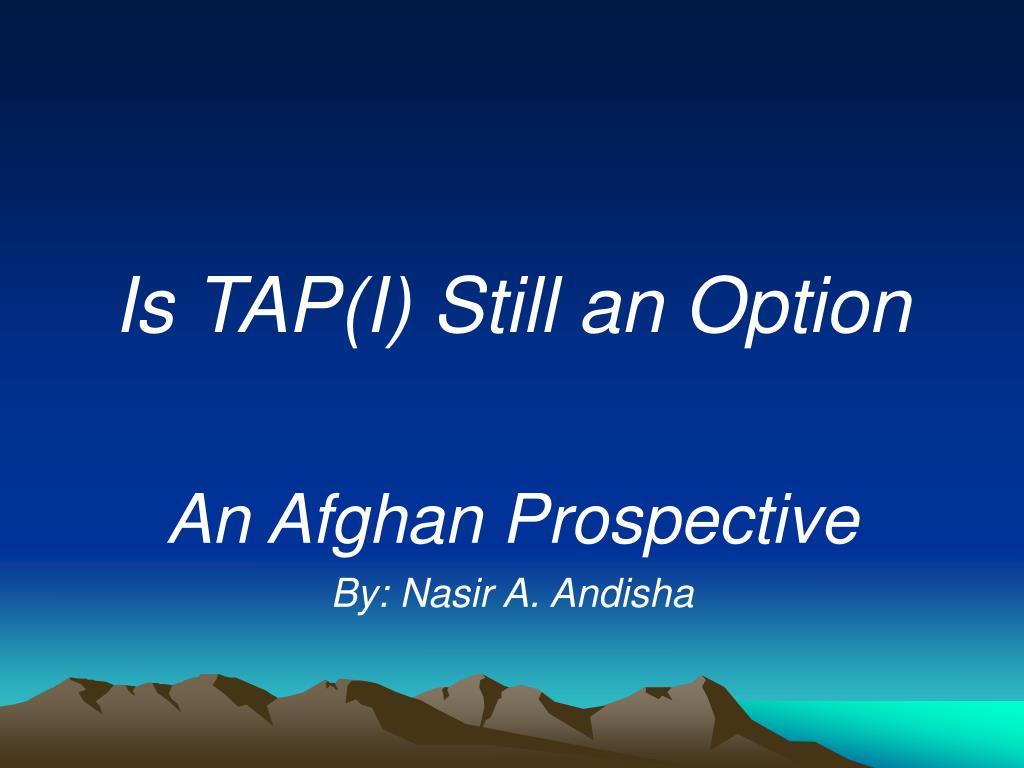 Is TAP(I) Still an Option