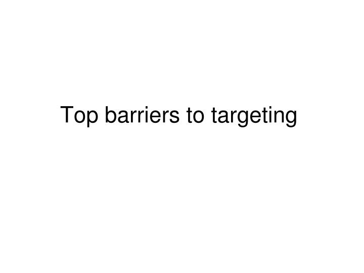 Top barriers to targeting