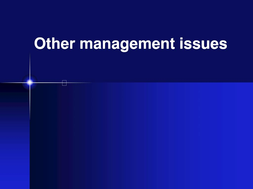 Other management issues