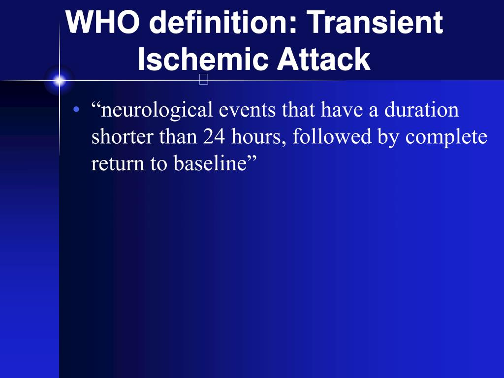 WHO definition: Transient Ischemic Attack