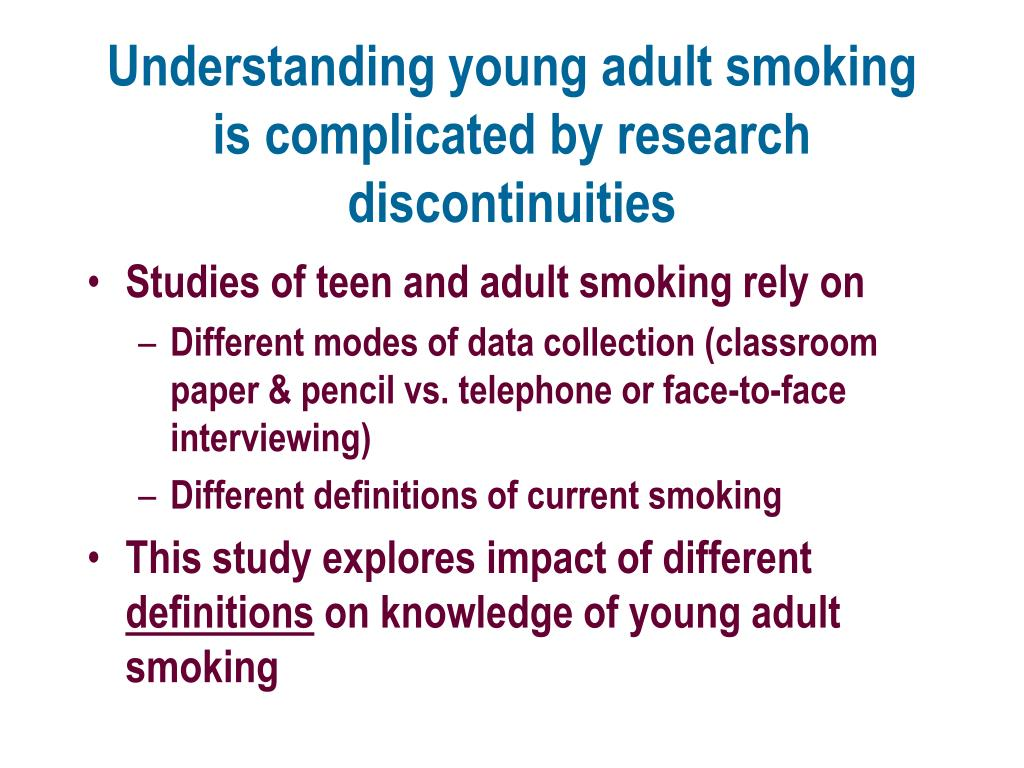Understanding young adult smoking is complicated by research discontinuities