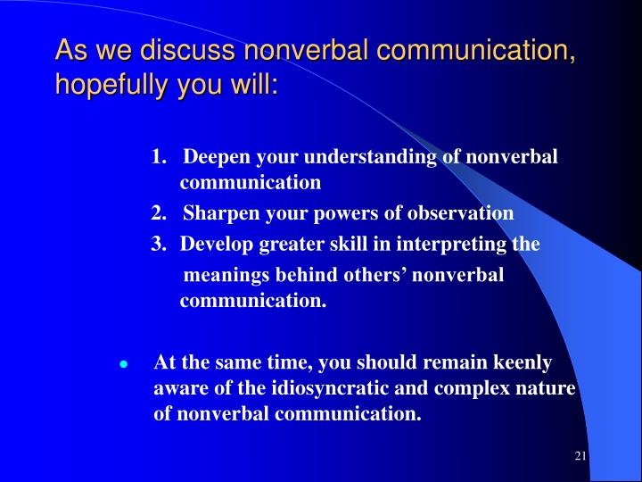 As we discuss nonverbal communication, hopefully you will: