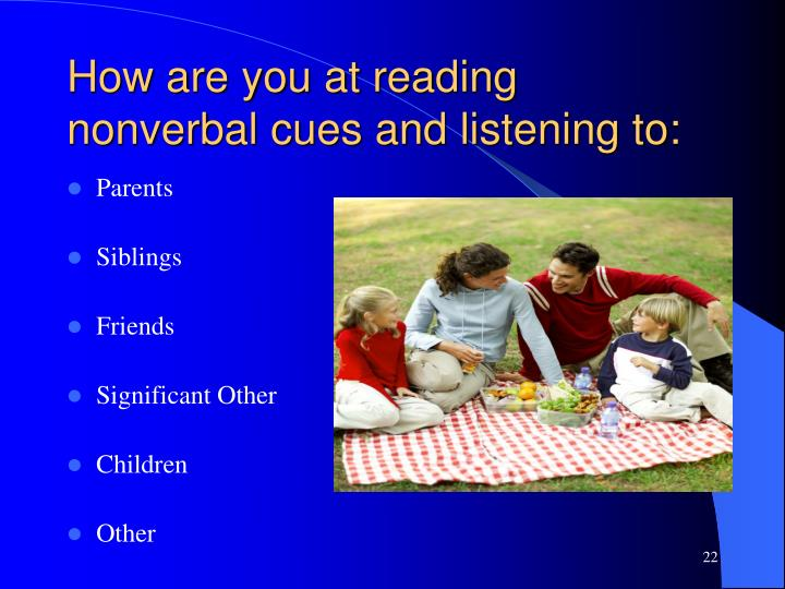 How are you at reading nonverbal cues and listening to: