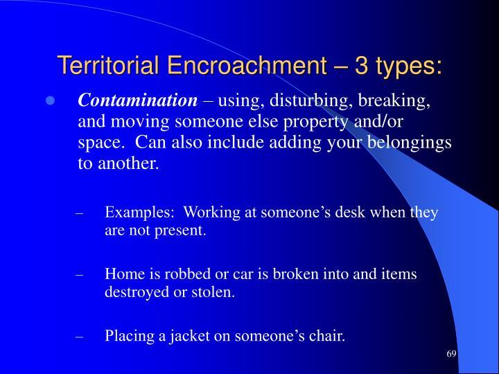 Territorial Encroachment – 3 types: