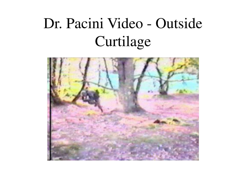 Dr. Pacini Video - Outside Curtilage